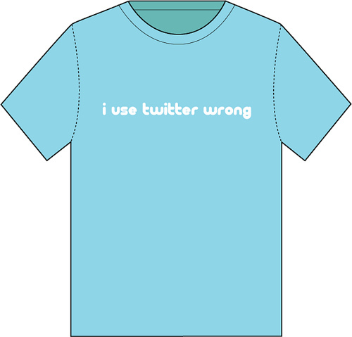 I Use Twitter Wrong T-shirt